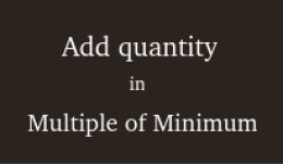 Quantity add in multiples of minimum quantity
